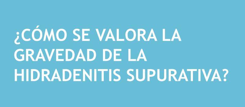 CÓMO-SE-VALORA-LA-GRAVEDAD-DE-LA-HIDRADENITIS-SUPURATIVA